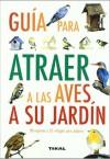 Guía para atraer a las aves a su jardín - Jen Green