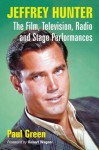Jeffrey Hunter: The Film, Television, Radio and Stage Performances - Paul Green