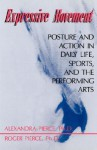 Expressive Movement: Posture And Action In Daily Life, Sports, And The Performing Arts - Alexandra Pierce, Roger Pierce