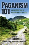 Paganism 101: An Introduction to Paganism by 101 Pagans - Trevor Greenfield