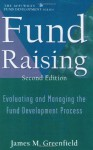 Fund Raising: Evaluating and Managing the Fund Development Process (AFP/Wiley Fund Development Series) (Nsfre/Wiley Fund Development) - James M. Greenfield