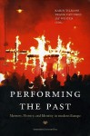Performing the Past: Memory, History, and Identity in Modern Europe - Karin Tilmans, Jay Winter, Frank van Vree, Jay M. Winter