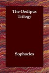 The Oedipus Trilogy - Sophocles