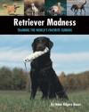 Retriever Madness - Nona Kilgore Bauer