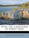 Sylva: Or, a Discourse of Forest Trees - John Evelyn, John Nisbet