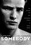 Somebody: The Reckless Life and Remarkable Career of Marlon Brando - Stefan Kanfer