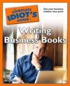 The Complete Idiot's Guide to Writing Business Books - Bert Holtje