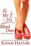 My Last Blind Date (Better Date Than Never #3) - Susan Hatler