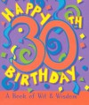 Happy 30 Th Birthday: A Book Of Wit And Wisdom - Gift Books Little