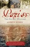 Paris: The Secret History - Andrew Hussey