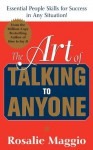 The Art of Talking to Anyone: Essential People Skills for Success in Any Situation : Essential People Skills for Success in Any Situation - Rosalie Maggio