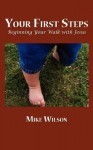 Your First Steps: Beginning Your Walk with Jesus - Mike Wilson