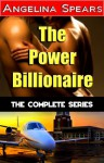 The Power Billionaire: The Complete Series - Angelina Spears