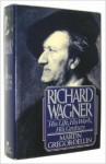 Richard Wagner, His Life, His Work, His Century - Martin Gregor-Dellin, J. Maxwell Brownjohn