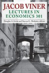 Jacob Viner: Lectures in Economics 301 - Jacob Viner, Douglas A. Irwin, Steven G. Medema