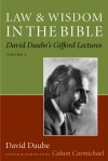 Law and Wisdom in the Bible: David Daube's Gifford Lectures, Volume II - David Daube, Calum Carmichael