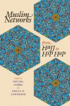 Muslim Networks from Hajj to Hip Hop (Islamic Civilization and Muslim Networks) - Miriam Cooke, Bruce B. Lawrence