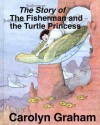 The Story of the Fisherman and the Turtle Princess - Carolyn Graham
