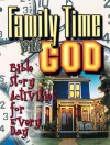 Family Time with God: Bible Story Activities for Everyday - Peg Augustine