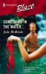 Something In The Water... (Harlequin Blaze #226) - Jule McBride