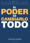 Kabbalah: El Poder de Cambiarlo Todo (Spanish Edition) - Yehuda Berg