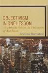 Objectivism in One Lesson: An Introduction to the Philosophy of Ayn Rand - Andrew Bernstein