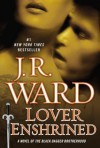 Lover Enshrined: A Novel of the Black Dagger Brotherhood (Collector's Edition) - J.R. Ward