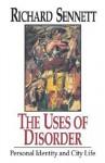The Uses Of Disorder: Personal Identity & City Life - Richard Sennett