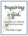 Inquiring of God - Foundations of Talmudic & Biblical Psychology - Dr.Yair Caspi, Michael Kohane, Betsy Rosenberg