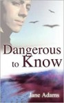 Dangerous to Know - Jane A. Adams