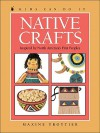 Native Crafts: Inspired by North America's First Peoples - Maxine Trottier
