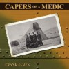 Capers of a Medic - Frank James