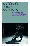 A morte de Carlos Gardel - António Lobo Antunes