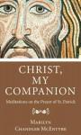 Christ, My Companion: Meditations on the Prayer of St. Patrick - Marilyn McEntyre