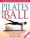 Pilates on the Ball: A Comprehensive Book and DVD Workout - Colleen Craig