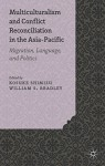 Multiculturalism and Conflict Reconciliation in the Asia-Pacific: Migration, Language and Politics - Kosuke Shimizu, William S. Bradley