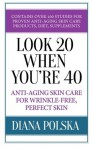 Look 20 When You're 40: Anti-Aging Skin Care for Wrinkle-Free Flawless Skin - Diana Polska