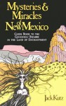 Mysteries and Miracles of New Mexico: A Guide Book to the Genuinely Bizarre, in the Land of Enchantment - Jack Kutz