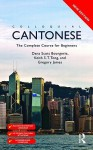 Colloquial Cantonese: The Complete Course for Beginners - Dana Scott Bourgerie, Keith S.T. Tong, Gregory James