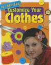 Customize Your Clothes - Anna Claybourne
