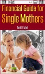 Financial Guide For Single Mothers - Secure Your Family Welfare (Personal Finance Management Series) - Amit Eshet