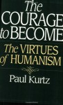 The Courage to Become: The Virtues of Humanism - Paul Kurtz