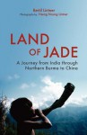Land of Jade: A Journey from India Through Northern Burma to China - Bertil Lintner, Hseng Noung Lintner