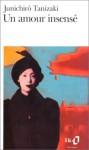 Un Amour Insensé - Jun'ichirō Tanizaki, Alberto Moravia