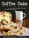 Coffee Cake Recipes: Delicious Coffee Cake Recipes You're Sure To Love! - Elizabeth Carter