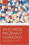 Who Needs Migrant Workers?: Labour Shortages, Immigration, and Public Policy - Martin Ruhs, Bridget Anderson