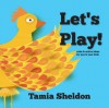 Let's Play: calm and active ideas for you and your kids - Sheldon, Tamia, Tamia Sheldon