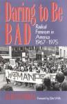 Daring To Be Bad: Radical Feminism in America 1967-1975 (American Culture) - Alice Echols, Ellen Willis