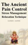 The Ancient Pain Control Stress Management Relaxation Technique - Karen James