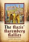 The Nazis' Nuremberg Rallies - James Wilson